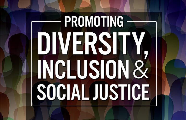 Promoting Diversity, Inclusion, and Social Justice